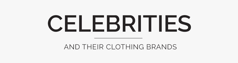 Celebs and Their Clothing Brands | NortonBarrie.co.uk